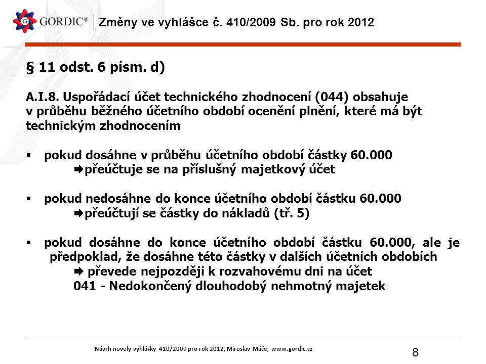 Návrh novely vyhlášky 410/2009 pro rok 2012, Miroslav Máče, www.gordic.cz 8 Změny ve vyhlášce č. 410/2009 Sb. pro rok 2012 § 11 odst. 6 písm. d) A.I.8