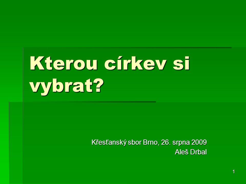 1 Kterou církev si vybrat? Křesťanský sbor Brno, 26. srpna 2009 Aleš Drbal