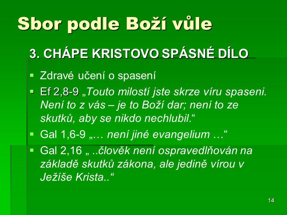 """14 Sbor podle Boží vůle 3. CHÁPE KRISTOVO SPÁSNÉ DÍLO   Zdravé učení o spasení  Ef 2,8-9  Ef 2,8-9 """"Touto milostí jste skrze víru spaseni. Není to"""