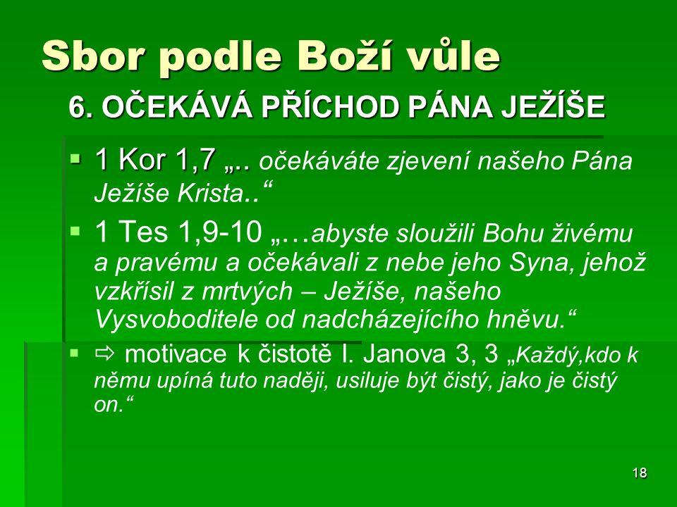 """18 Sbor podle Boží vůle 6.OČEKÁVÁ PŘÍCHOD PÁNA JEŽÍŠE  1 Kor 1,7 """".."""