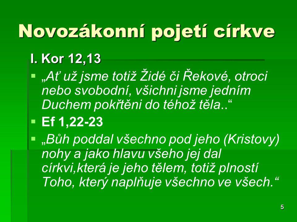 """5 Novozákonní pojetí církve I. Kor 12,13   """"Ať už jsme totiž Židé či Řekové, otroci nebo svobodní, všichni jsme jedním Duchem pokřtěni do téhož těla"""