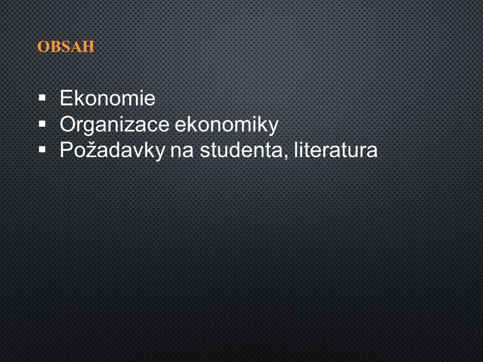 OBSAH  Ekonomie  Organizace ekonomiky  Požadavky na studenta, literatura