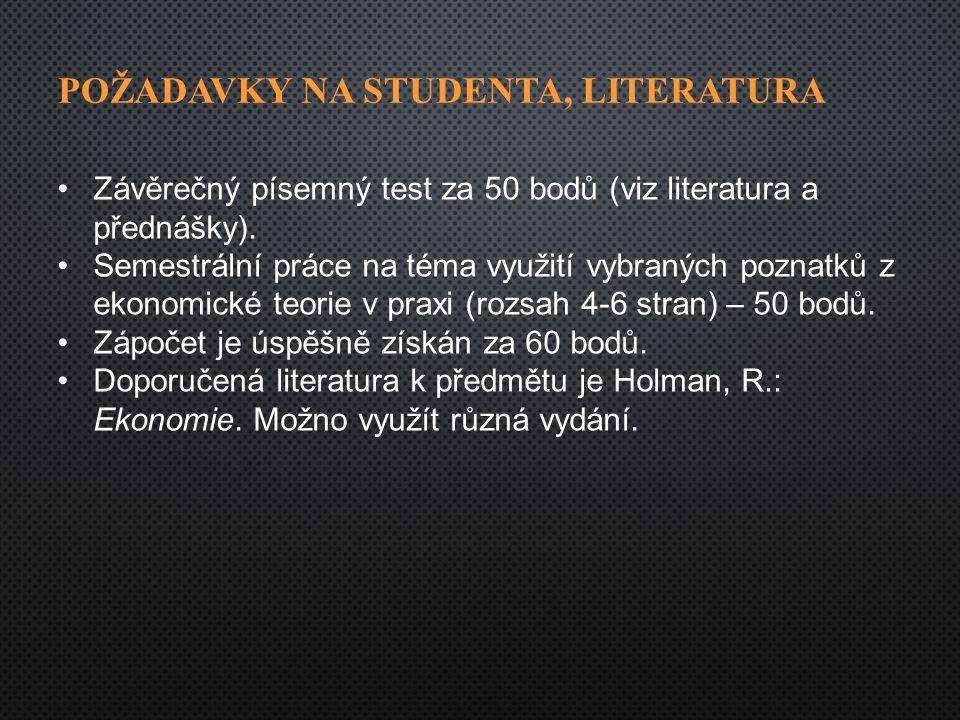 POŽADAVKY NA STUDENTA, LITERATURA Závěrečný písemný test za 50 bodů (viz literatura a přednášky).