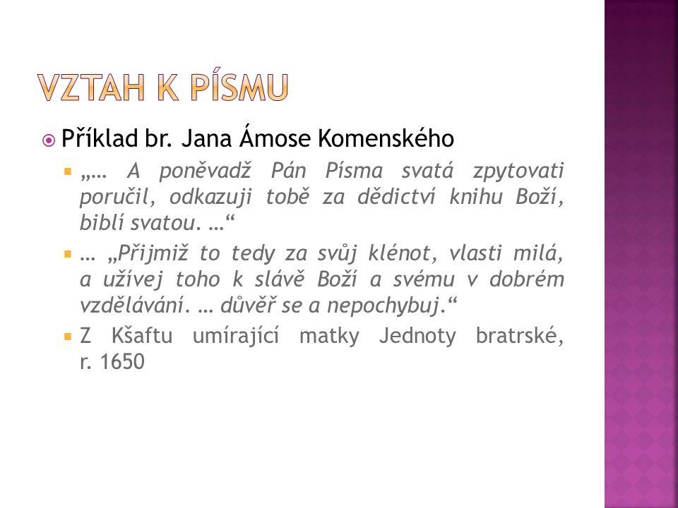 """ Příklad br. Jana Ámose Komenského  """"… A poněvadž Pán Písma svatá zpytovati poručil, odkazuji tobě za dědictví knihu Boží, biblí svatou. …""""  … """"Při"""