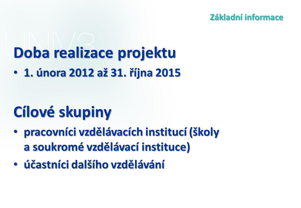Základní informace Doba realizace projektu 1. února 2012 až 31. října 2015 1. února 2012 až 31. října 2015 Cílové skupiny pracovníci vzdělávacích inst