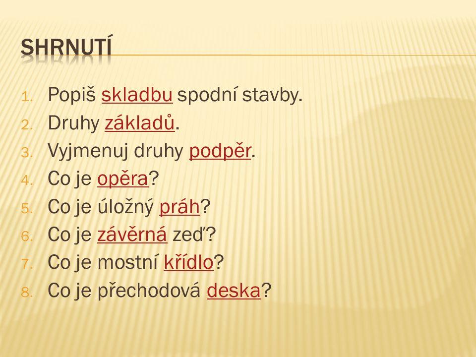 1. Popiš skladbu spodní stavby.skladbu 2. Druhy základů.základů 3.