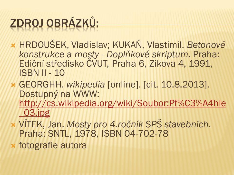  HRDOUŠEK, Vladislav; KUKAŇ, Vlastimil. Betonové konstrukce a mosty - Doplňkové skriptum.