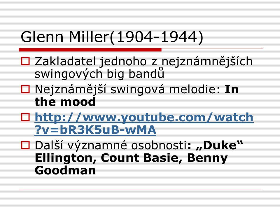 """Glenn Miller(1904-1944)  Zakladatel jednoho z nejznámnějších swingových big bandů  Nejznámější swingová melodie: In the mood  http://www.youtube.com/watch v=bR3K5uB-wMA http://www.youtube.com/watch v=bR3K5uB-wMA  Další významné osobnosti: """"Duke Ellington, Count Basie, Benny Goodman"""