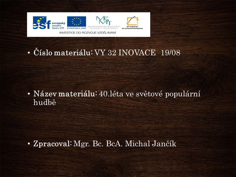 Číslo materiálu: VY 32 INOVACE 19/08 Název materiálu: 40.léta ve světové populární hudbě Zpracoval: Mgr.