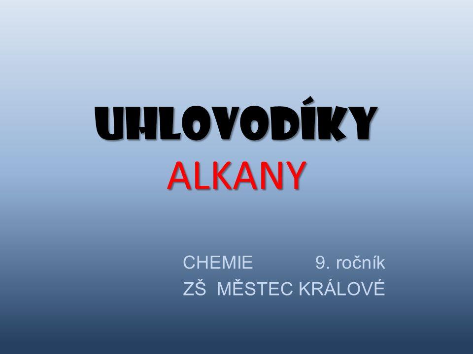 UHLOVODÍKY ALKANY CHEMIE 9. ročník ZŠ MĚSTEC KRÁLOVÉ