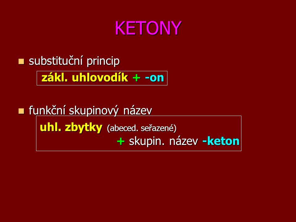 KETONY substituční princip substituční princip zákl. uhlovodík + -on zákl. uhlovodík + -on funkční skupinový název funkční skupinový název uhl. zbytky