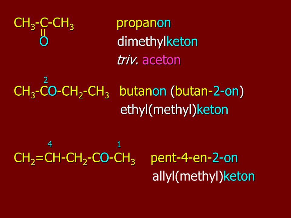 CH 3 -C-CH 3 propanon O dimethylketon O dimethylketon triv.