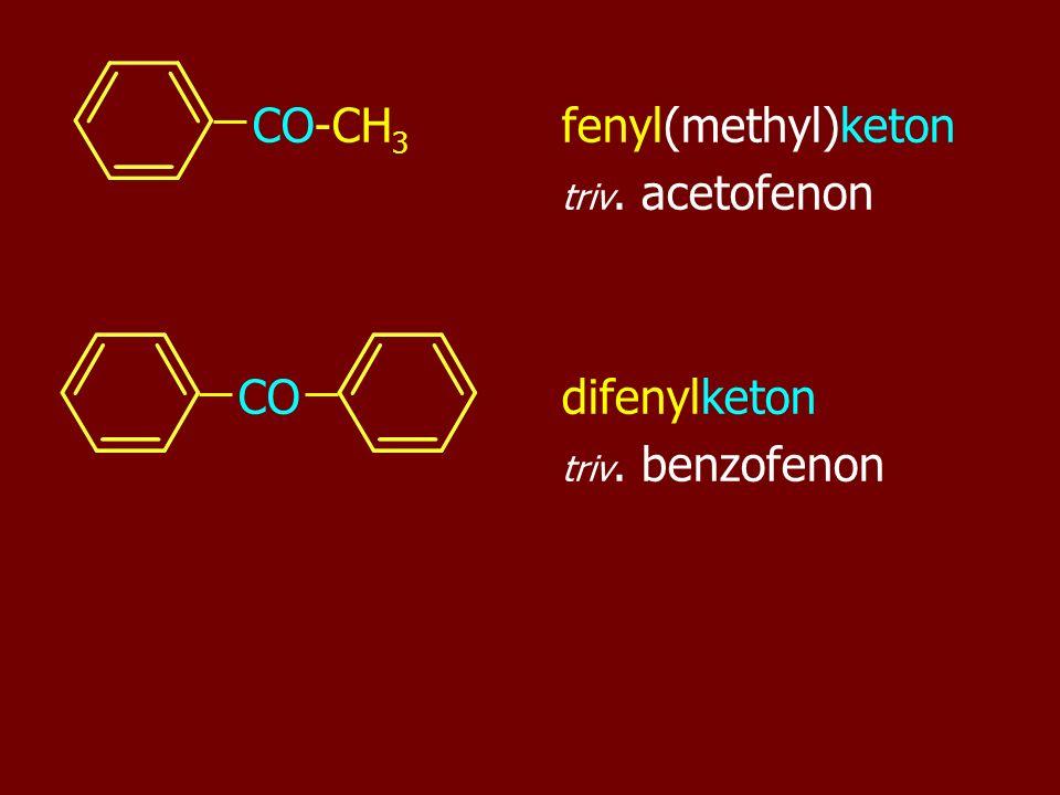 CO-CH 3 fenyl(methyl)keton triv. acetofenon CO difenylketon triv. benzofenon