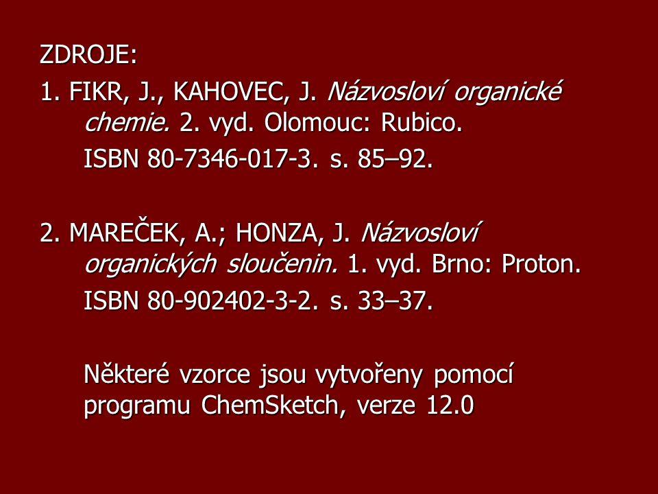 ZDROJE: 1. FIKR, J., KAHOVEC, J. Názvosloví organické chemie. 2. vyd. Olomouc: Rubico. ISBN 80-7346-017-3. s. 85–92. 2. MAREČEK, A.; HONZA, J. Názvosl