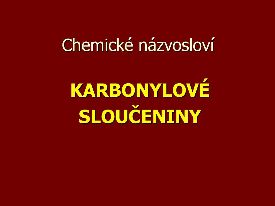 Karbonylové sloučeniny = kyslíkaté deriváty uhlovodíků obsahující karbonylovou skupinu C=O (dvojvazná) a) ALDEHYDY...