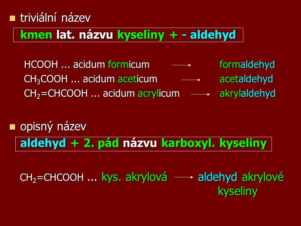 triviální název triviální název kmen lat. názvu kyseliny + - aldehyd HCOOH... acidum formicum formaldehyd CH 3 COOH... acidum aceticum acetaldehyd CH