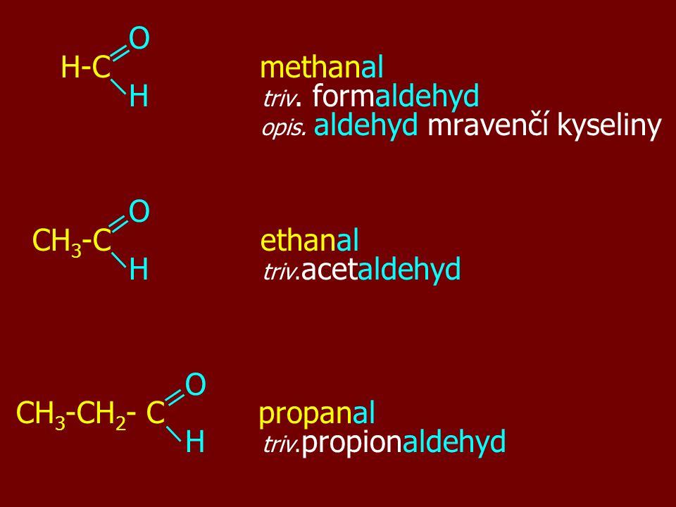 CH 2 =CH-CHO propenal akrylaldehyd akrylaldehyd CHO benzenkarbaldehyd CHO benzenkarbaldehyd benzaldehyd (semisystem.) benzaldehyd (semisystem.) OHC-CHO ethandial ( triv.