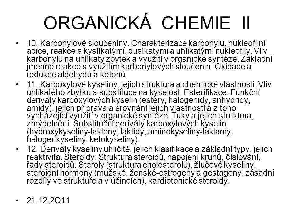 ORGANICKÁ CHEMIE II 10. Karbonylové sloučeniny. Charakterizace karbonylu, nukleofilní adice, reakce s kyslíkatými, dusíkatými a uhlíkatými nukleofily.