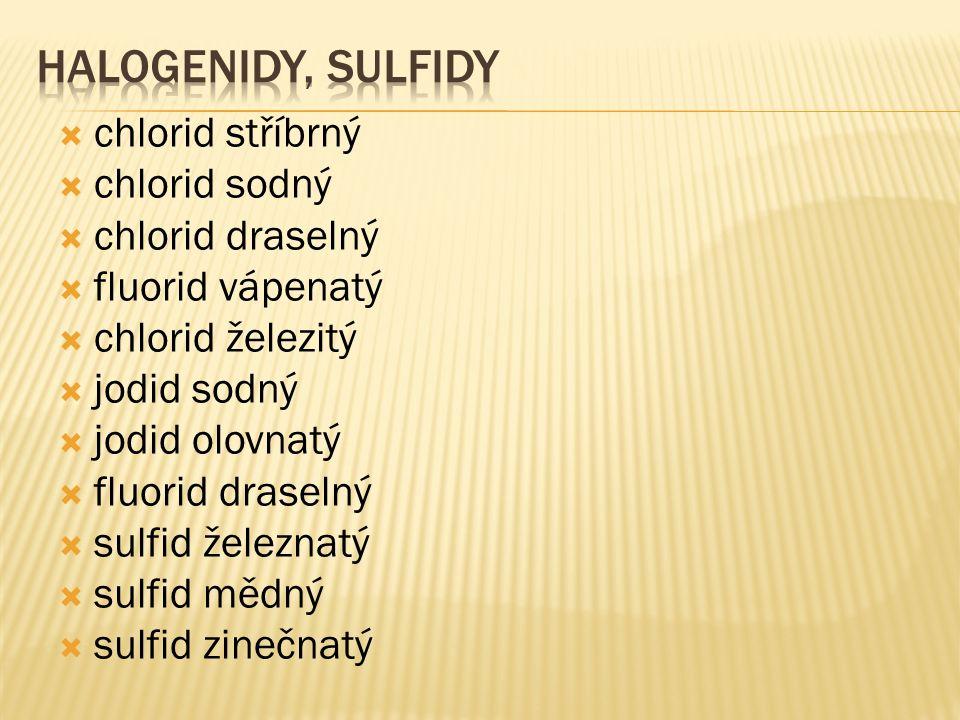  chlorid stříbrný  chlorid sodný  chlorid draselný  fluorid vápenatý  chlorid železitý  jodid sodný  jodid olovnatý  fluorid draselný  sulfid železnatý  sulfid mědný  sulfid zinečnatý