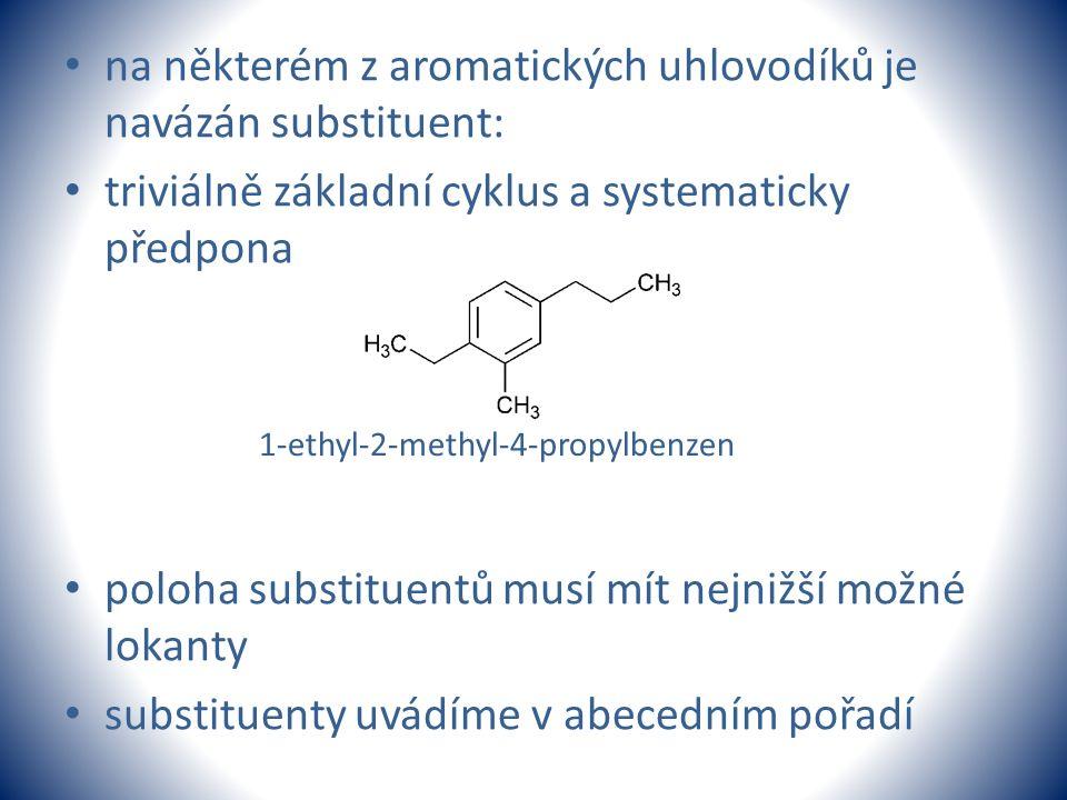 na některém z aromatických uhlovodíků je navázán substituent: triviálně základní cyklus a systematicky předpona poloha substituentů musí mít nejnižší