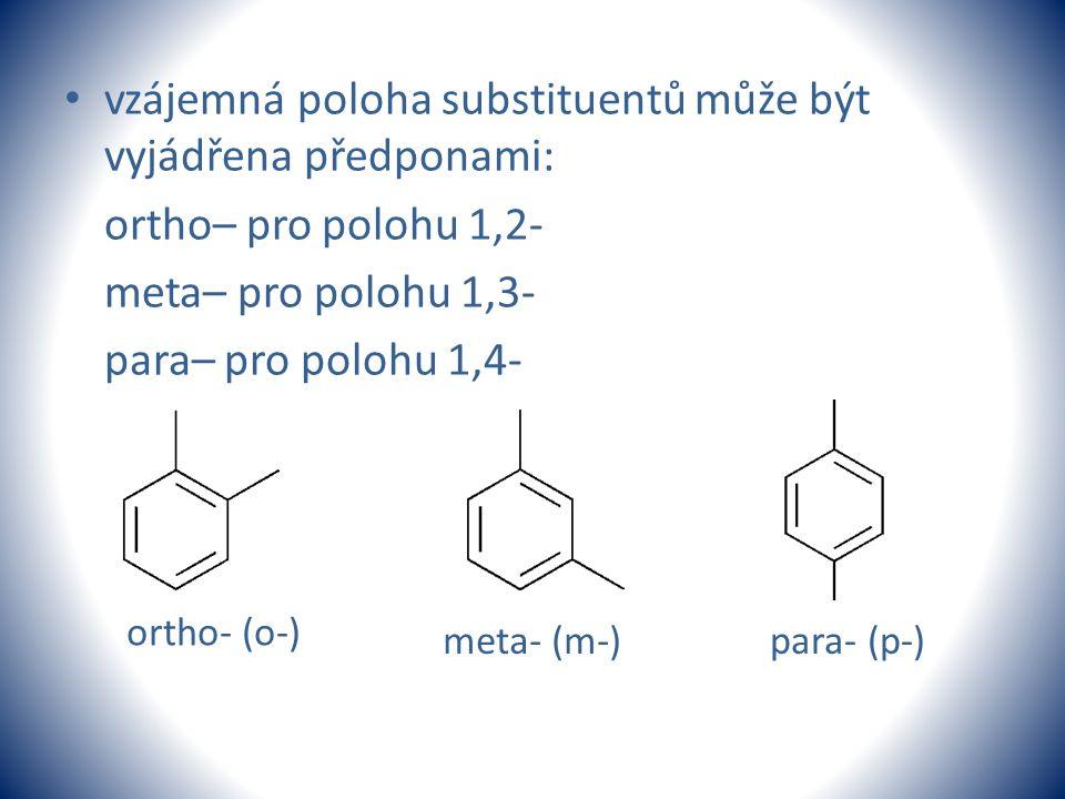 vzájemná poloha substituentů může být vyjádřena předponami: ortho– pro polohu 1,2- meta– pro polohu 1,3- para– pro polohu 1,4- ortho- (o-) meta- (m-)p