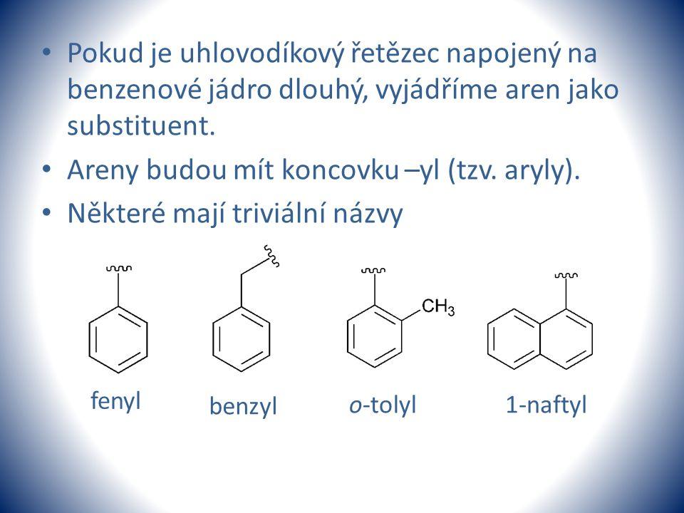Pokud je uhlovodíkový řetězec napojený na benzenové jádro dlouhý, vyjádříme aren jako substituent. Areny budou mít koncovku –yl (tzv. aryly). Některé