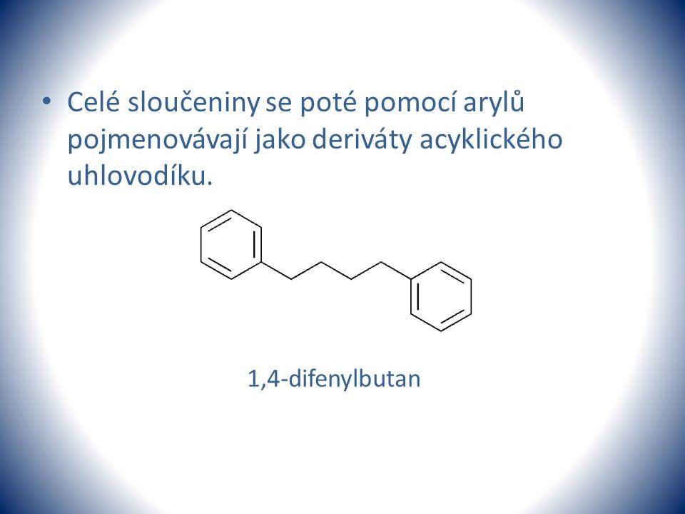 Celé sloučeniny se poté pomocí arylů pojmenovávají jako deriváty acyklického uhlovodíku. 1,4-difenylbutan