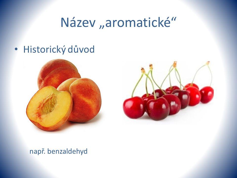 """Název """"aromatické"""" Historický důvod např. benzaldehyd"""