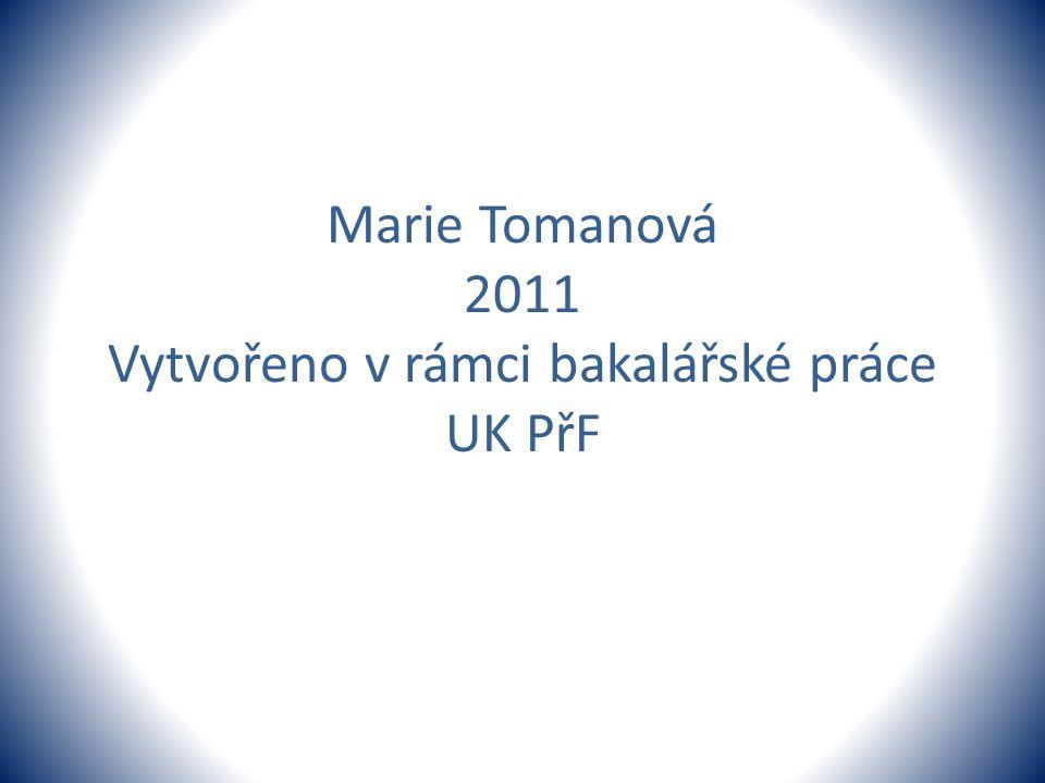 Marie Tomanová 2011 Vytvořeno v rámci bakalářské práce UK PřF