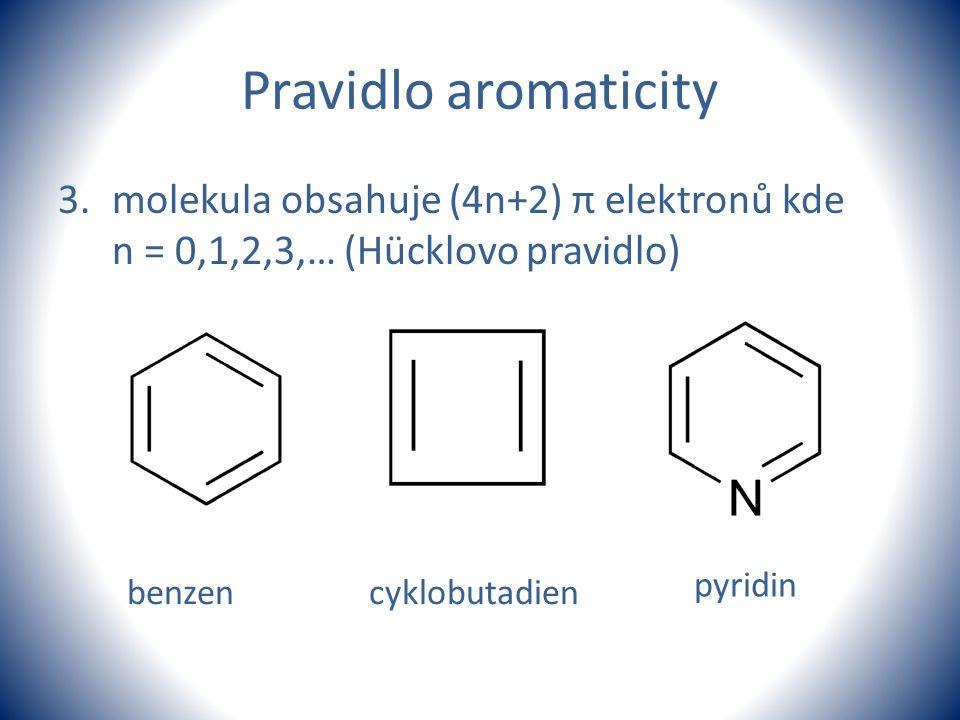 Pravidlo aromaticity 3.molekula obsahuje (4n+2) π elektronů kde n = 0,1,2,3,… (Hücklovo pravidlo) benzencyklobutadien pyridin