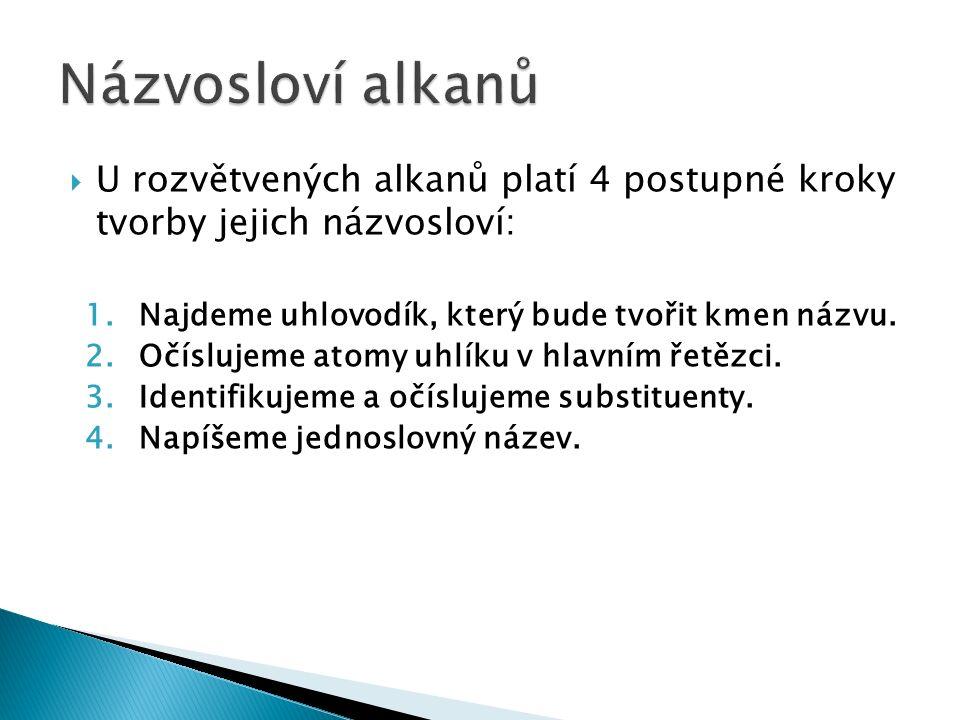  U rozvětvených alkanů platí 4 postupné kroky tvorby jejich názvosloví: 1.Najdeme uhlovodík, který bude tvořit kmen názvu.
