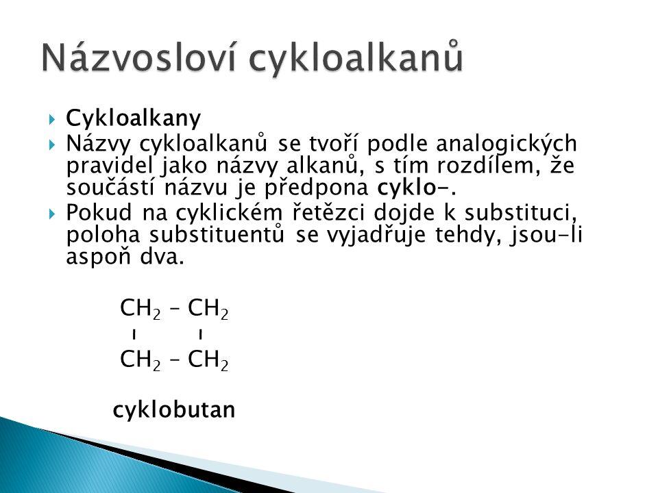  Cykloalkany  Názvy cykloalkanů se tvoří podle analogických pravidel jako názvy alkanů, s tím rozdílem, že součástí názvu je předpona cyklo-.