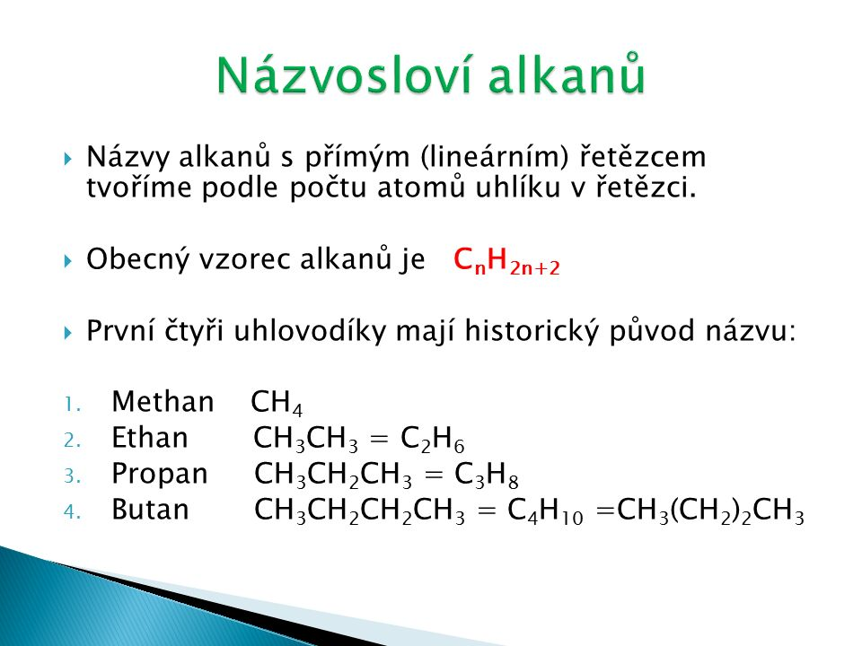  Názvy alkanů s přímým (lineárním) řetězcem tvoříme podle počtu atomů uhlíku v řetězci.