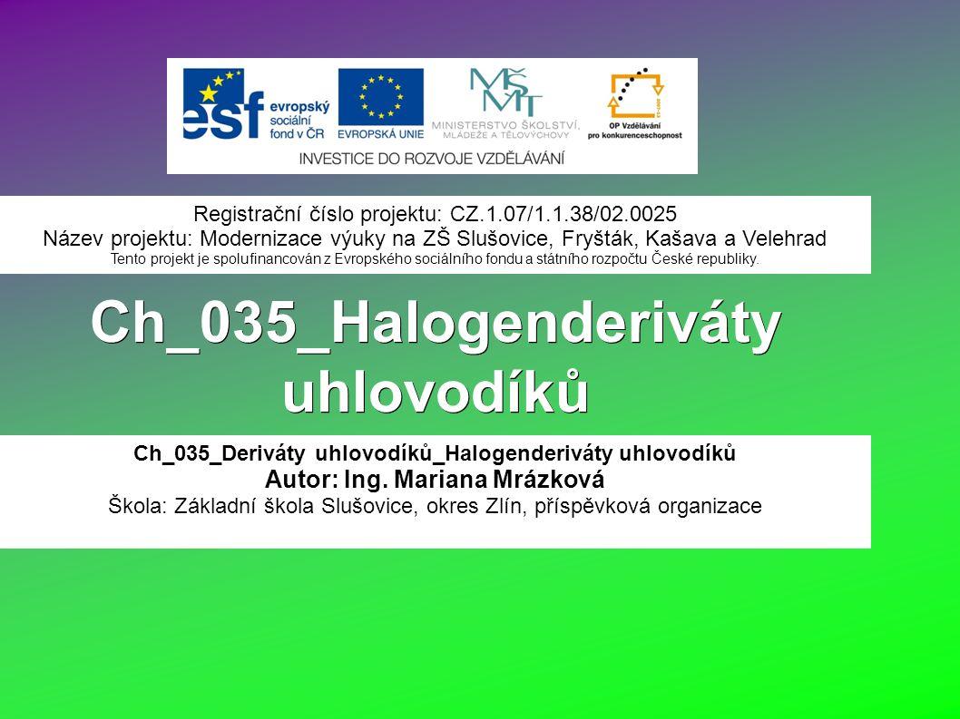 Ch_035_Halogenderiváty uhlovodíků Ch_035_Deriváty uhlovodíků_Halogenderiváty uhlovodíků Autor: Ing.