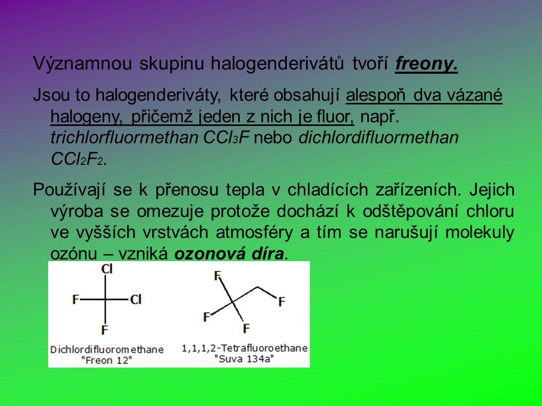 Významnou skupinu halogenderivátů tvoří freony.
