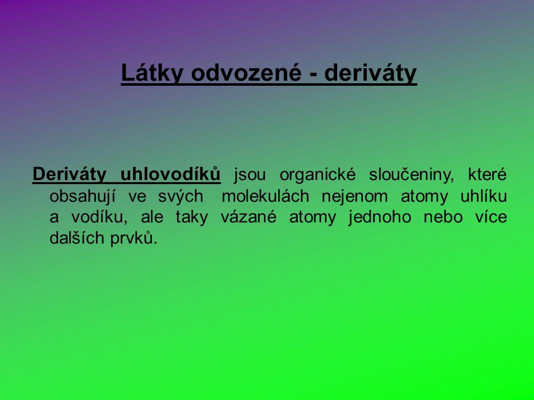 Látky odvozené - deriváty Deriváty uhlovodíků jsou organické sloučeniny, které obsahují ve svých molekulách nejenom atomy uhlíku a vodíku, ale taky vázané atomy jednoho nebo více dalších prvků.