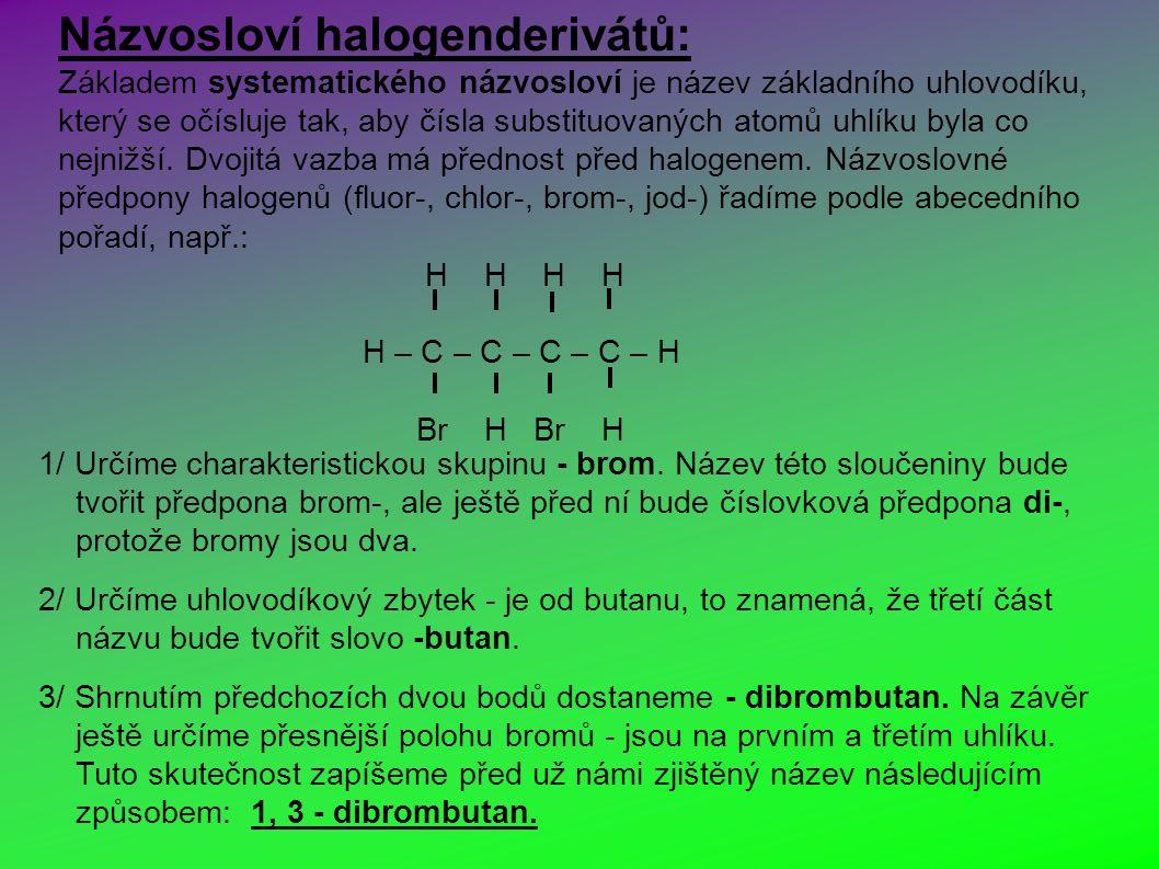 Názvosloví halogenderivátů: Základem systematického názvosloví je název základního uhlovodíku, který se očísluje tak, aby čísla substituovaných atomů uhlíku byla co nejnižší.