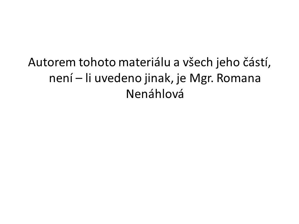 Autorem tohoto materiálu a všech jeho částí, není – li uvedeno jinak, je Mgr. Romana Nenáhlová