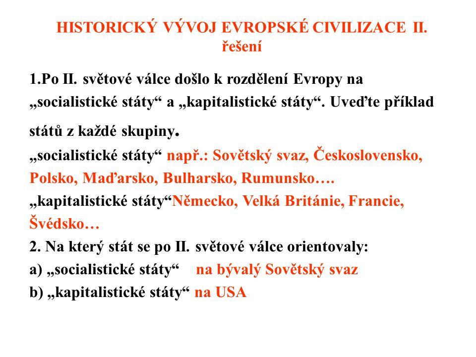 HISTORICKÝ VÝVOJ EVROPSKÉ CIVILIZACE II. řešení 1.Po II.