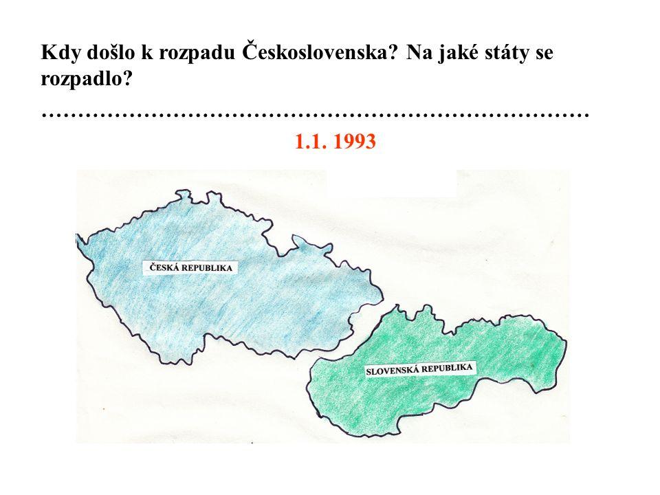 Kdy došlo k rozpadu Československa Na jaké státy se rozpadlo ………………………………………………………………… 1.1. 1993