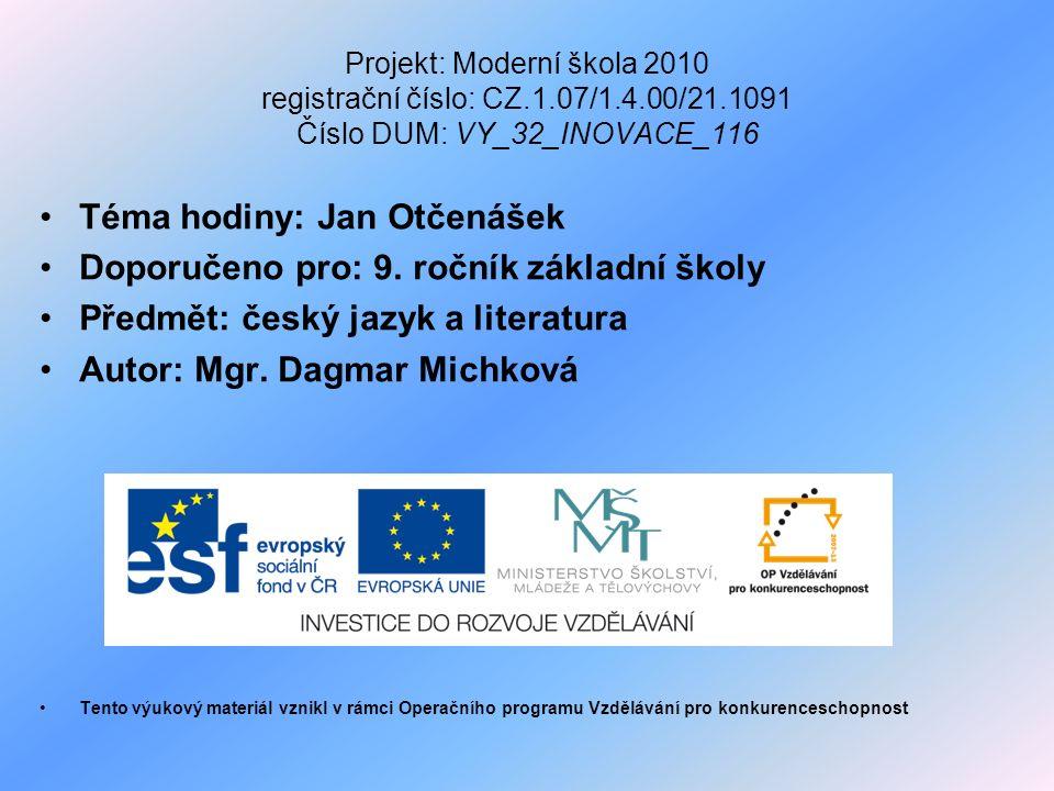 Projekt: Moderní škola 2010 registrační číslo: CZ.1.07/1.4.00/21.1091 Číslo DUM: VY_32_INOVACE_116 Téma hodiny: Jan Otčenášek Doporučeno pro: 9.