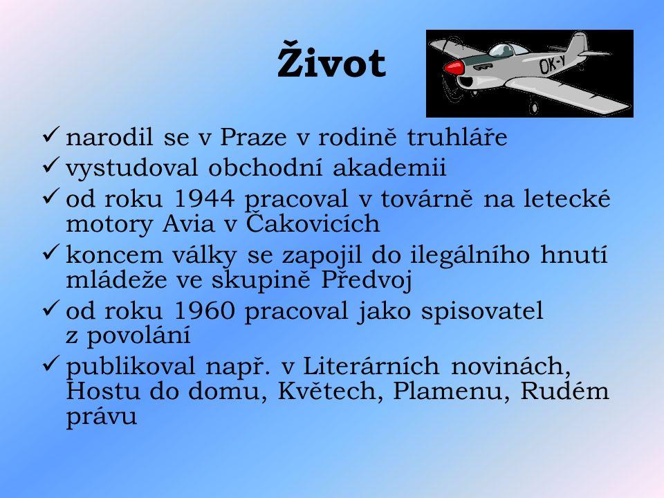 Život narodil se v Praze v rodině truhláře vystudoval obchodní akademii od roku 1944 pracoval v továrně na letecké motory Avia v Čakovicích koncem války se zapojil do ilegálního hnutí mládeže ve skupině Předvoj od roku 1960 pracoval jako spisovatel z povolání publikoval např.