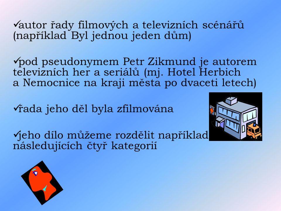 autor řady filmových a televizních scénářů (například Byl jednou jeden dům) pod pseudonymem Petr Zikmund je autorem televizních her a seriálů (mj.