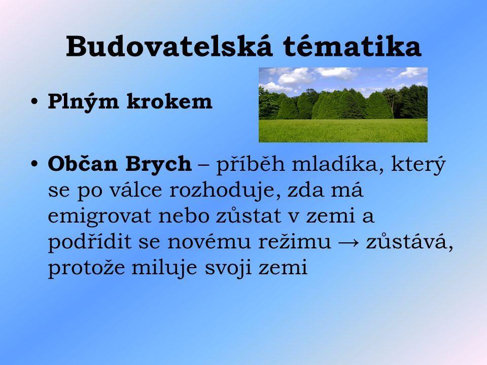 Budovatelská tématika Plným krokem Občan Brych – příběh mladíka, který se po válce rozhoduje, zda má emigrovat nebo zůstat v zemi a podřídit se novému