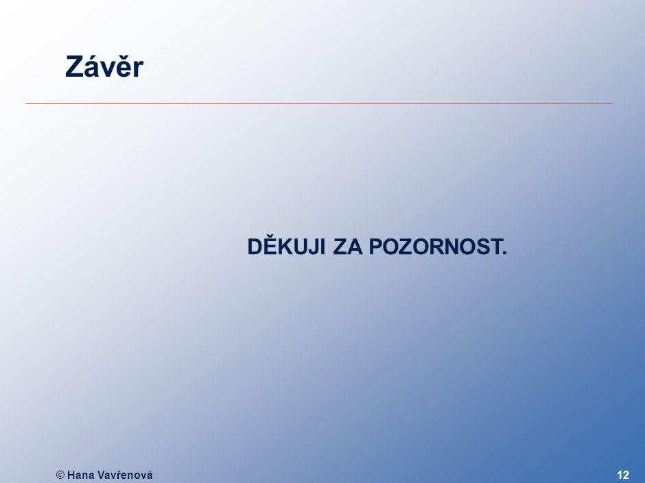 © Hana Vavřenová12 Závěr DĚKUJI ZA POZORNOST.