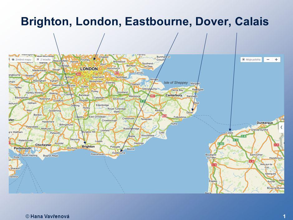 © Hana Vavřenová1 Brighton, London, Eastbourne, Dover, Calais