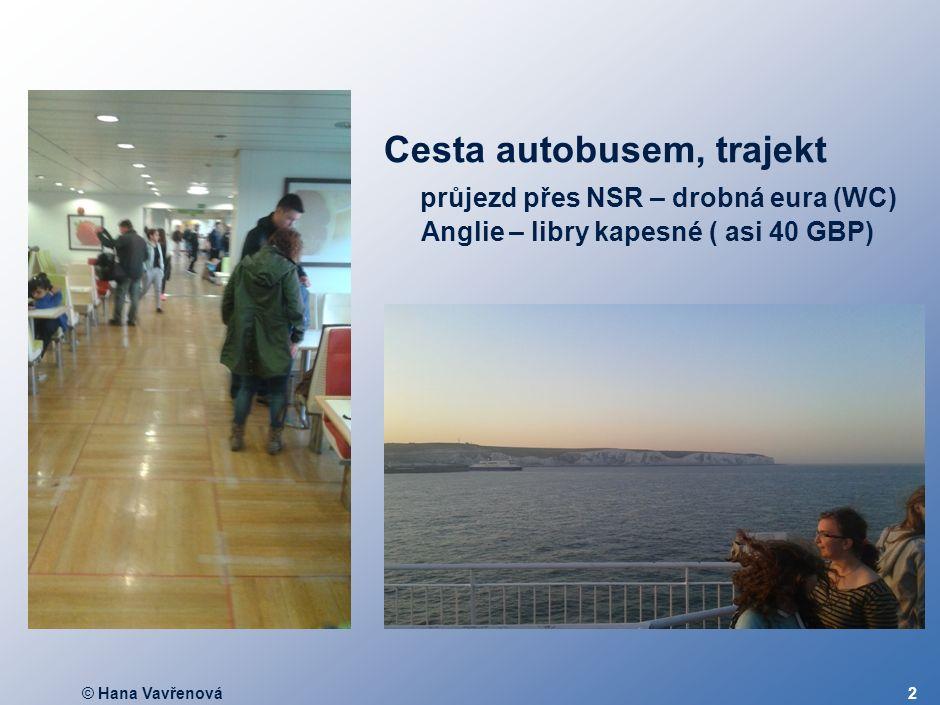 © Hana Vavřenová2 Cesta autobusem, trajekt průjezd přes NSR – drobná eura (WC) Anglie – libry kapesné ( asi 40 GBP)