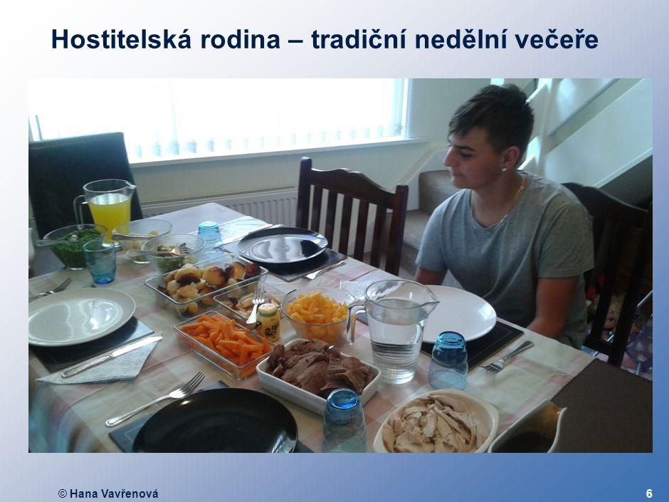 © Hana Vavřenová6 Hostitelská rodina – tradiční nedělní večeře