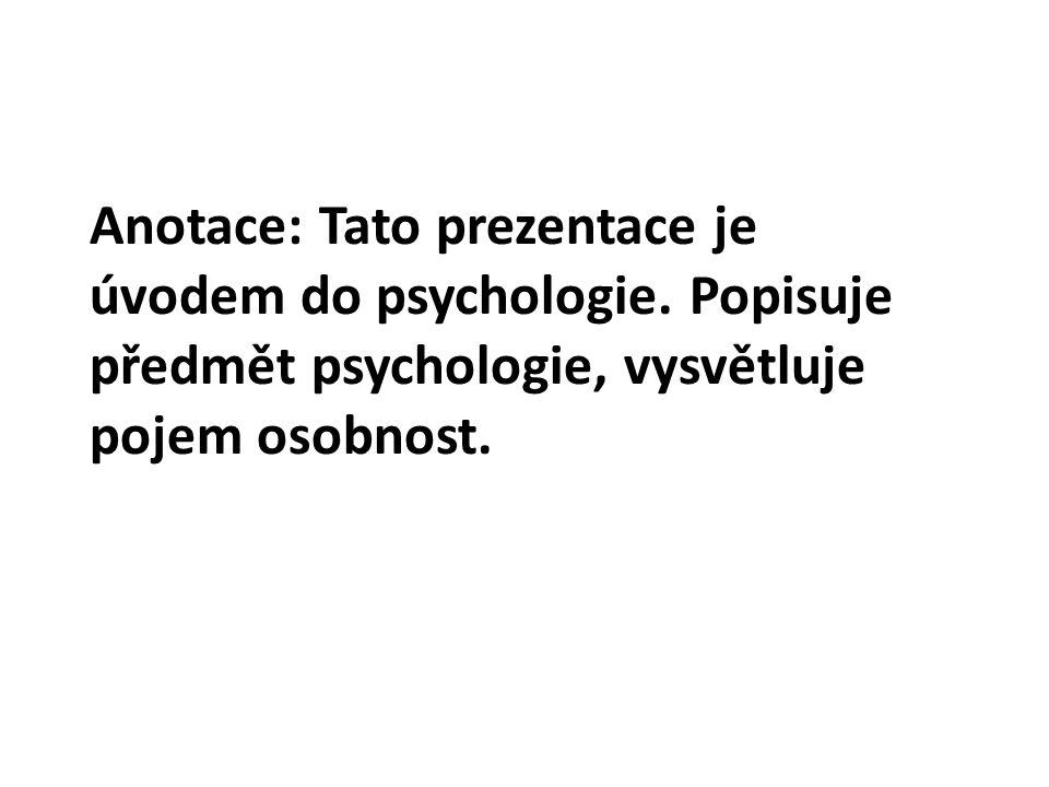 Anotace: Tato prezentace je úvodem do psychologie.