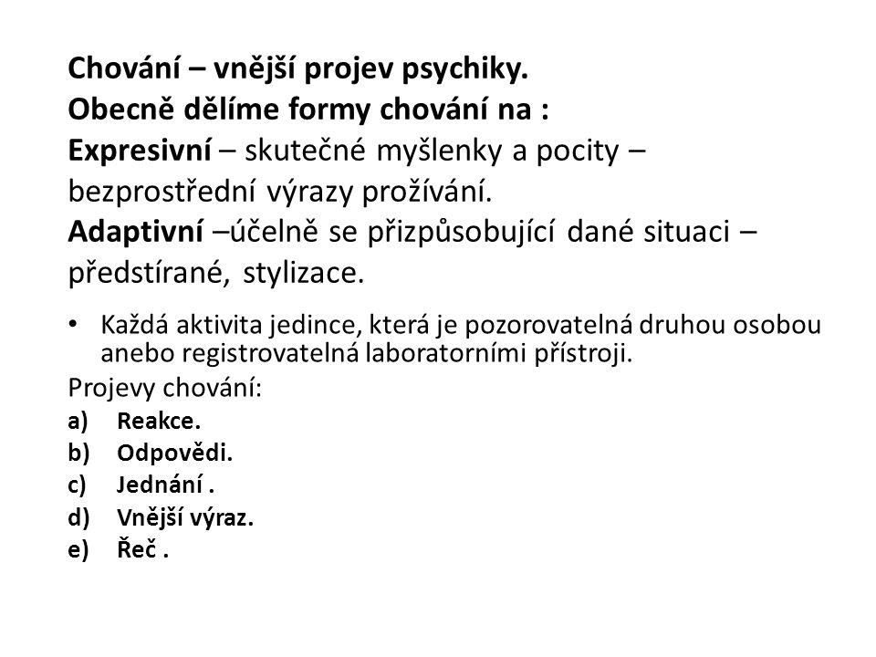 Chování – vnější projev psychiky.